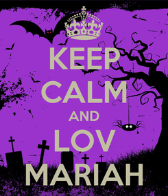 Poster: KEEP CALM AND LOV MARIAH
