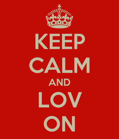 Poster: KEEP CALM AND LOV ON