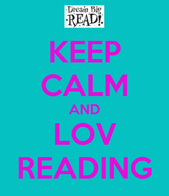 Poster: KEEP CALM AND LOV READING