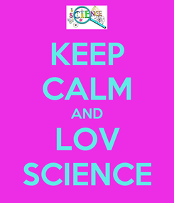 Poster: KEEP CALM AND LOV SCIENCE