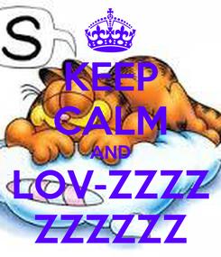 Poster: KEEP CALM AND LOV-ZZZZ ZZZZZZ