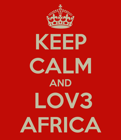 Poster: KEEP CALM AND  LOV3 AFRICA