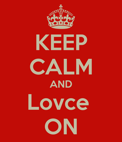 Poster: KEEP CALM AND Lovce  ON