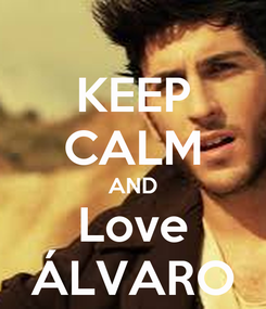 Poster: KEEP CALM AND Love ÁLVARO