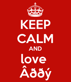 Poster: KEEP CALM AND love  Âððý