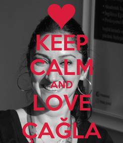 Poster: KEEP CALM AND LOVE ÇAĞLA