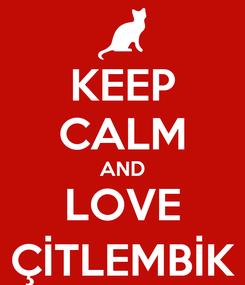 Poster: KEEP CALM AND LOVE ÇİTLEMBİK
