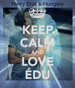 Poster: KEEP CALM AND LOVE ÉDU