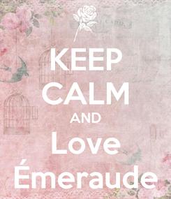 Poster: KEEP CALM AND Love Émeraude