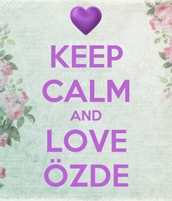 Poster: KEEP CALM AND LOVE ÖZDE