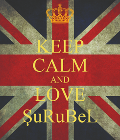 Poster: KEEP CALM AND LOVE ŞuRuBeL