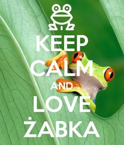 Poster: KEEP CALM AND LOVE ŻABKA