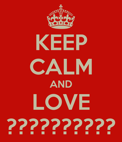 Poster: KEEP CALM AND LOVE ??????????
