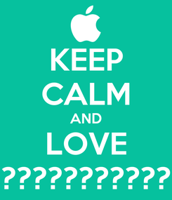 Poster: KEEP CALM AND LOVE ???????????
