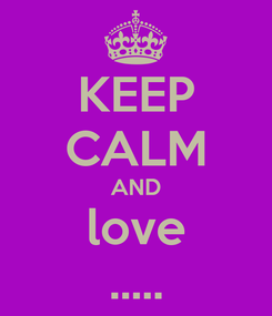 Poster: KEEP CALM AND love .....