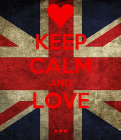 Poster: KEEP CALM AND LOVE ...