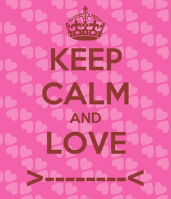 Poster: KEEP CALM AND LOVE >--------<
