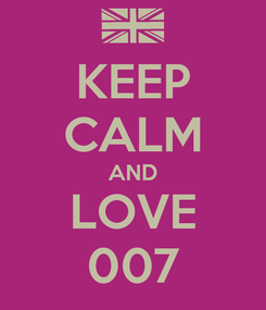 Poster: KEEP CALM AND LOVE 007
