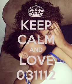 Poster: KEEP CALM AND LOVE 031112