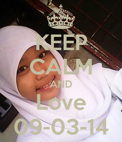 Poster: KEEP CALM AND Love 09-03-14