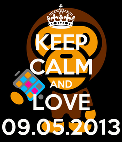 Poster: KEEP CALM AND LOVE 09.05.2013