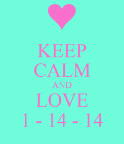 Poster: KEEP CALM AND LOVE 1 - 14 - 14