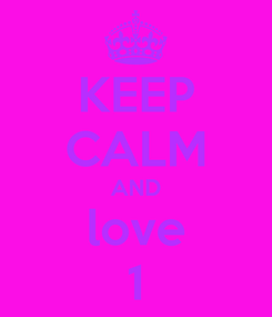 Poster: KEEP CALM AND love 1
