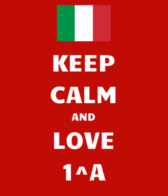 Poster: KEEP CALM AND LOVE 1^A