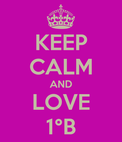 Poster: KEEP CALM AND LOVE 1°B