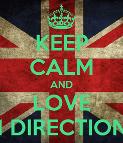 Poster: KEEP CALM AND LOVE 1 DIRECTION