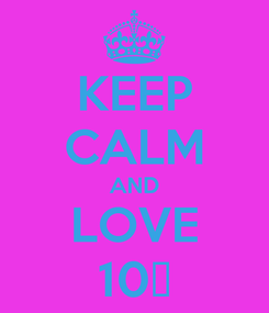 Poster: KEEP CALM AND LOVE 10♥