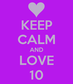 Poster: KEEP CALM AND LOVE 10