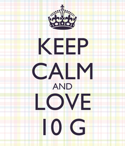 Poster: KEEP CALM AND LOVE 10 G