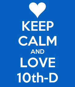 Poster: KEEP CALM AND LOVE 10th-D