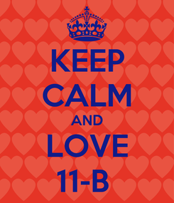 Poster: KEEP CALM AND LOVE 11-B