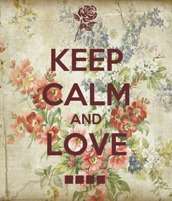 Poster: KEEP CALM AND LOVE ••••