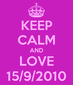 Poster: KEEP CALM AND LOVE 15/9/2010