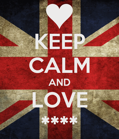 Poster: KEEP CALM AND LOVE ****