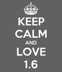 Poster: KEEP CALM AND LOVE 1.6