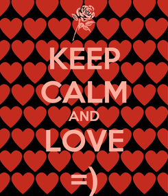 Poster: KEEP CALM AND LOVE =)