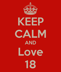 Poster: KEEP CALM AND Love 18