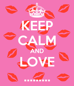 Poster: KEEP CALM AND LOVE .........