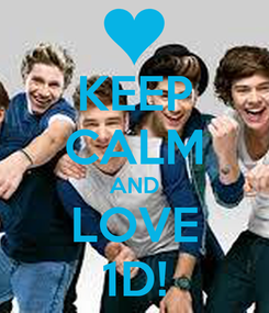 Poster: KEEP CALM AND LOVE 1D!