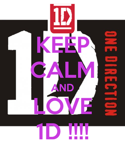 Poster: KEEP CALM AND LOVE 1D !!!!