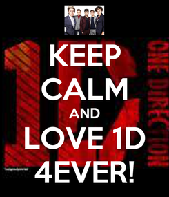 Poster: KEEP CALM AND LOVE 1D 4EVER!
