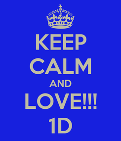 Poster: KEEP CALM AND LOVE!!! 1D