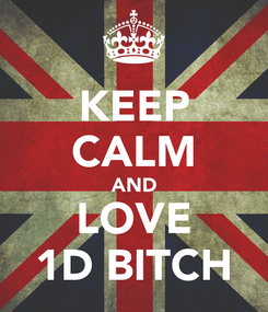 Poster: KEEP CALM AND LOVE 1D BITCH