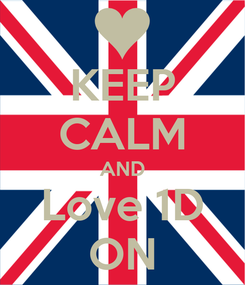 Poster: KEEP CALM AND Love 1D ON