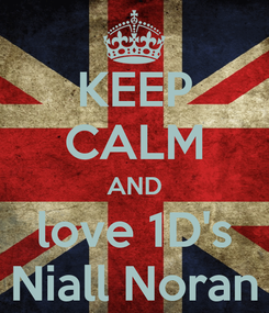 Poster: KEEP CALM AND love 1D's Niall Noran