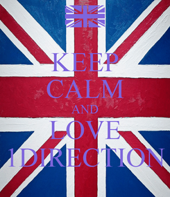 Poster: KEEP CALM AND LOVE 1DIRECTION
